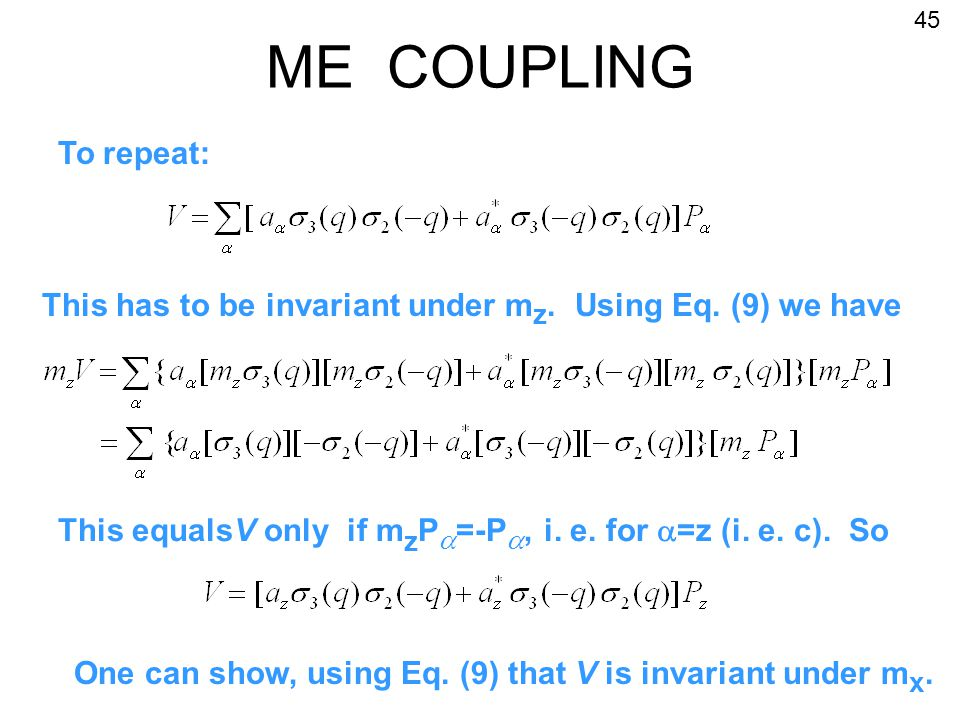 ME COUPLING One can show, using Eq. (9) that V is invariant under m x.