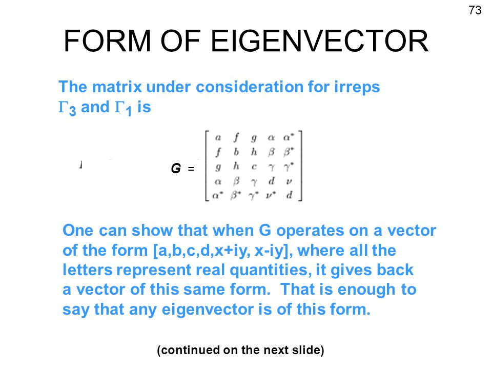 FORM OF EIGENVECTOR The matrix under consideration for irreps  3 and  1 is G = One can show that when G operates on a vector of the form [a,b,c,d,x+iy, x-iy], where all the letters represent real quantities, it gives back a vector of this same form.