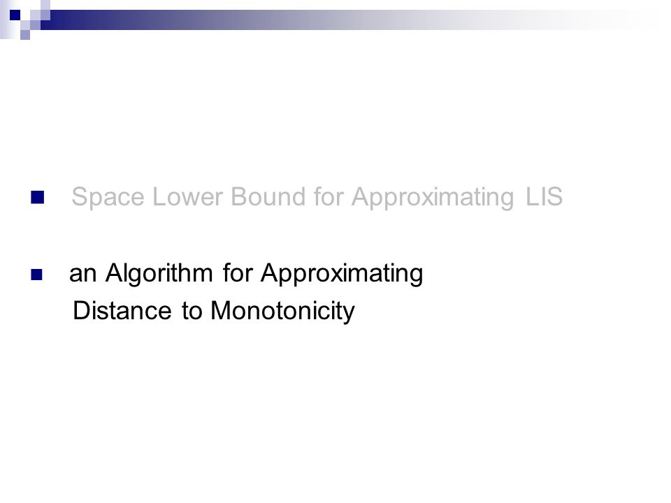Space Lower Bound for Approximating LIS an Algorithm for Approximating Distance to Monotonicity