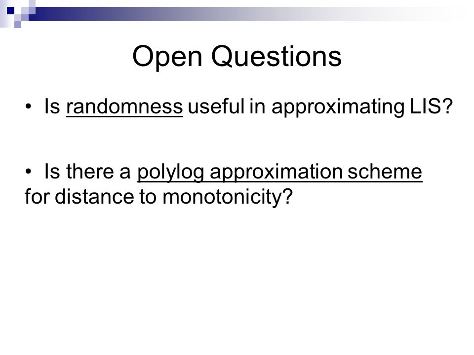 Open Questions Is randomness useful in approximating LIS.