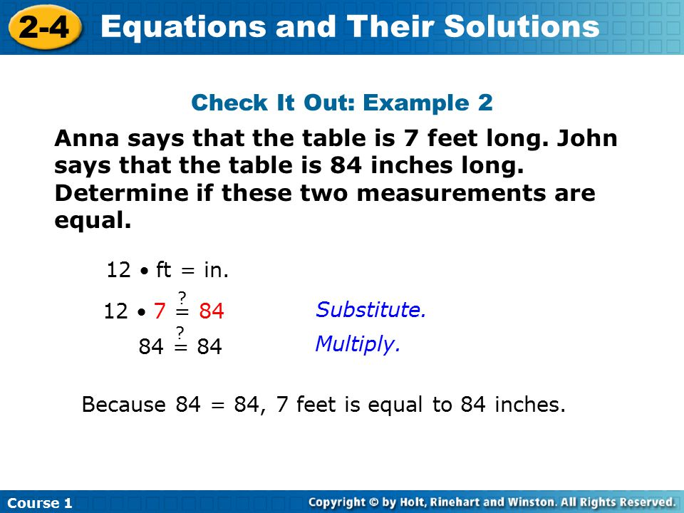Course 1 2-4 Equations and Their Solutions Anna says that the table is 7 feet long. John says that the table is 84 inches long. Determine if these two