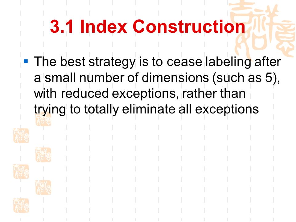 3.1 Index Construction  The best strategy is to cease labeling after a small number of dimensions (such as 5), with reduced exceptions, rather than trying to totally eliminate all exceptions