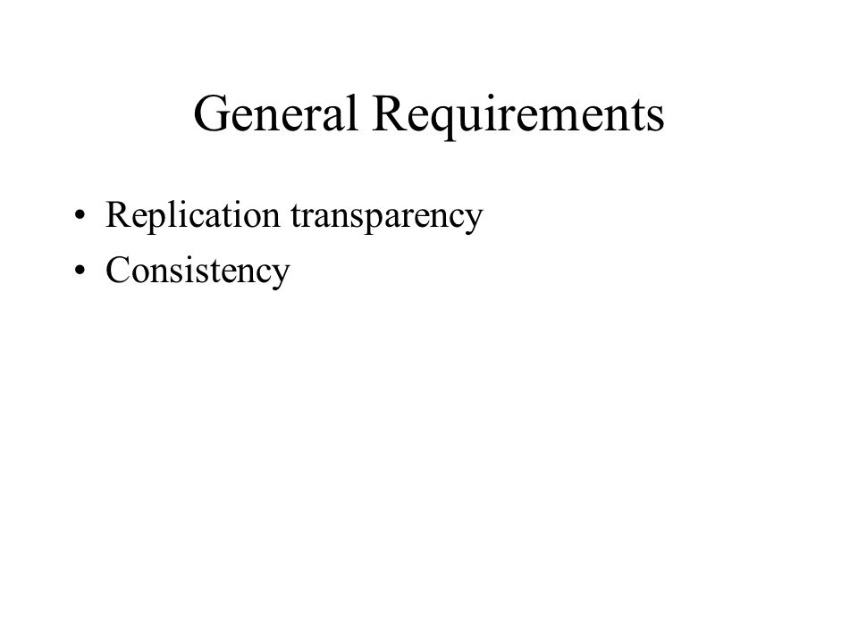 General Requirements Replication transparency Consistency
