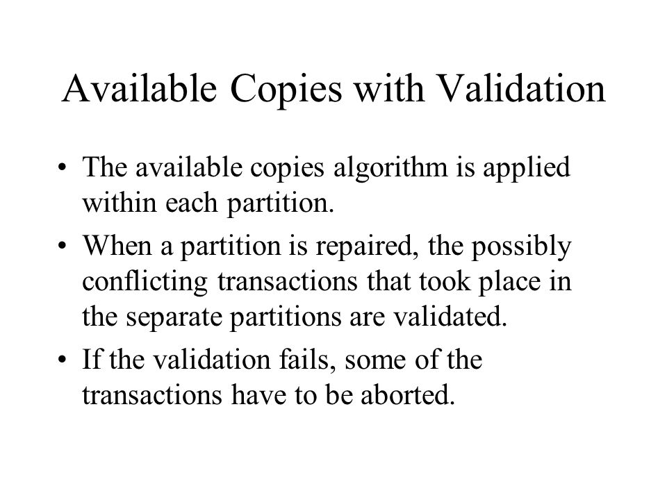 Available Copies with Validation The available copies algorithm is applied within each partition.