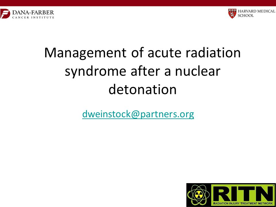 Management of acute radiation syndrome after a nuclear detonation dweinstock@partners.org