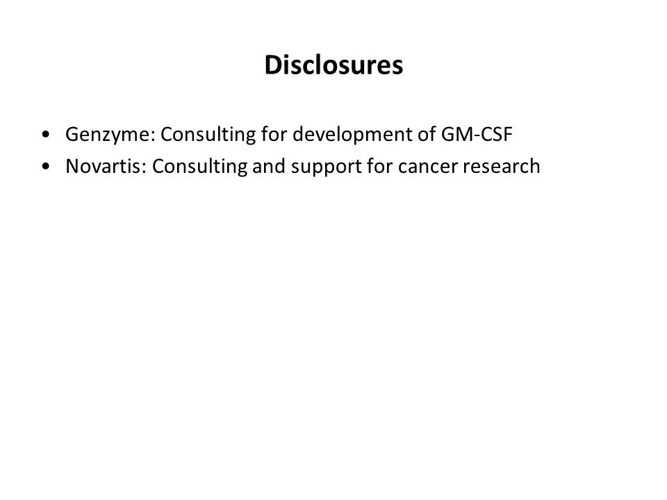 Disclosures Genzyme: Consulting for development of GM-CSF Novartis: Consulting and support for cancer research