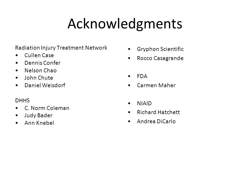 Acknowledgments Radiation Injury Treatment Network Cullen Case Dennis Confer Nelson Chao John Chute Daniel Weisdorf DHHS C.