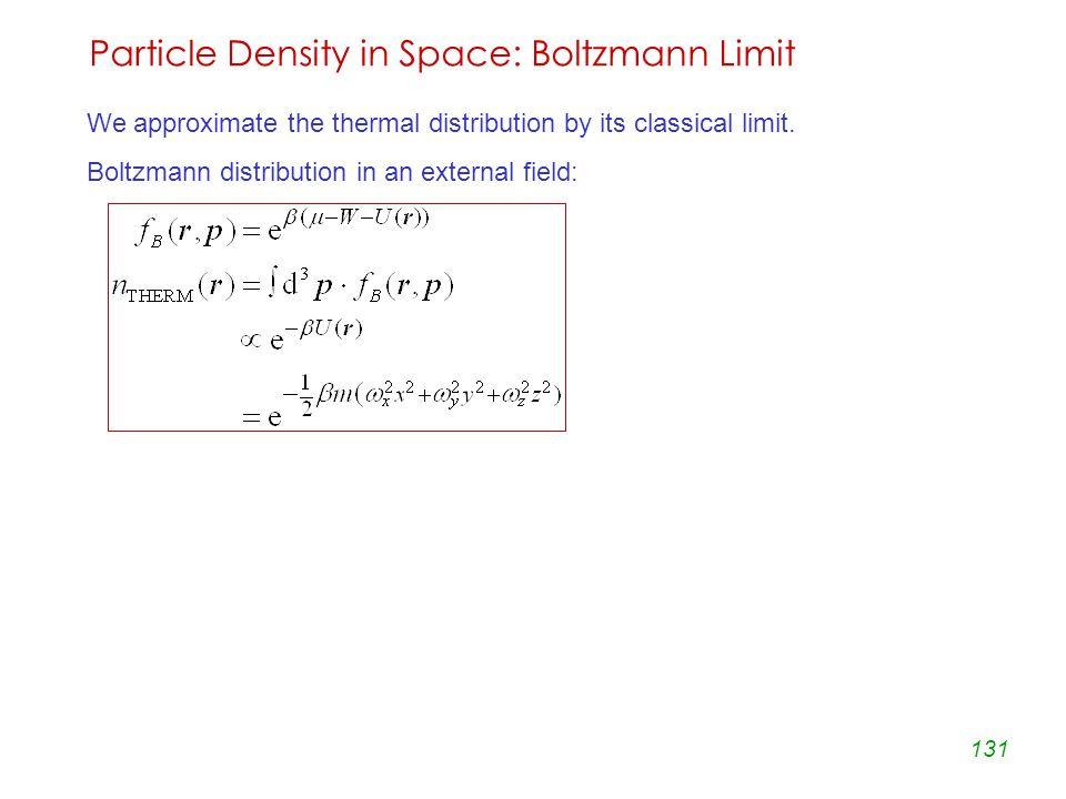 131 Particle Density in Space: Boltzmann Limit We approximate the thermal distribution by its classical limit.
