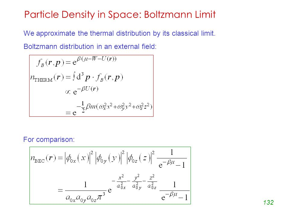 132 Particle Density in Space: Boltzmann Limit We approximate the thermal distribution by its classical limit.