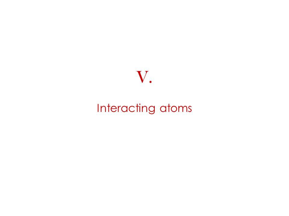 V. Interacting atoms
