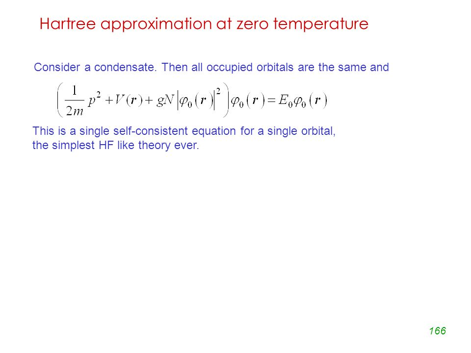 166 Hartree approximation at zero temperature Consider a condensate.