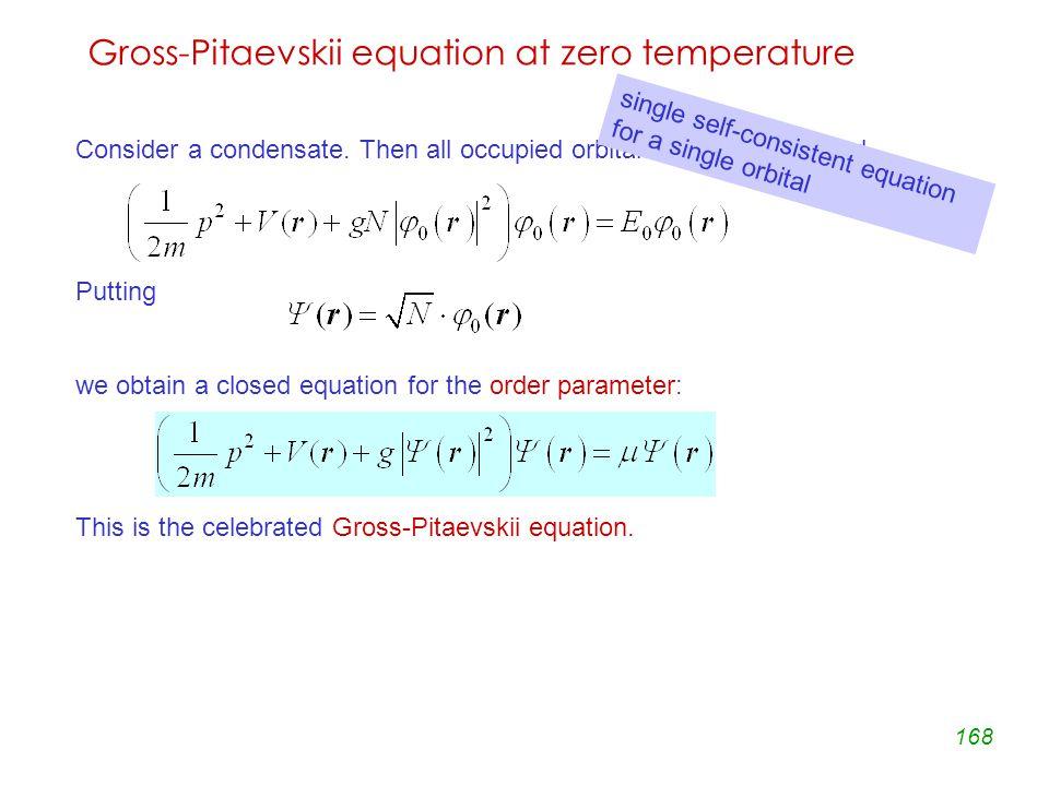 168 Gross-Pitaevskii equation at zero temperature Consider a condensate.
