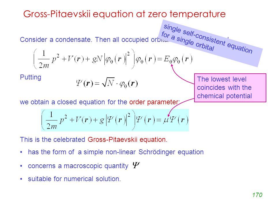 170 Gross-Pitaevskii equation at zero temperature Consider a condensate.