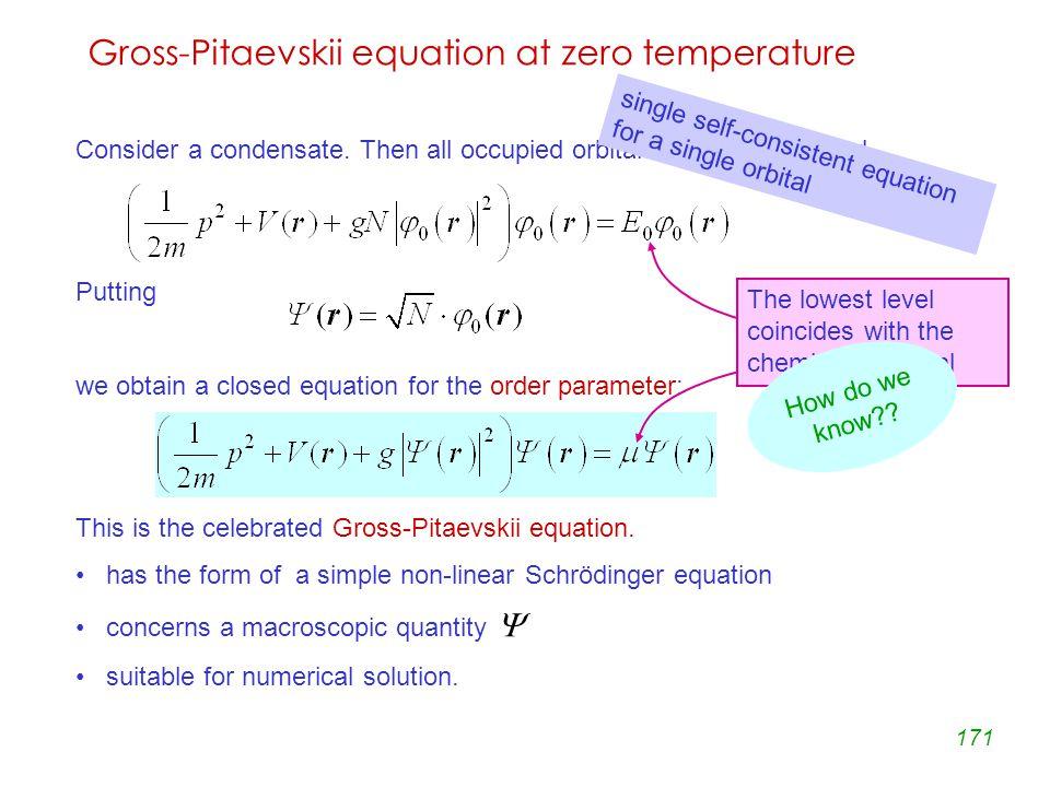 171 Gross-Pitaevskii equation at zero temperature Consider a condensate.