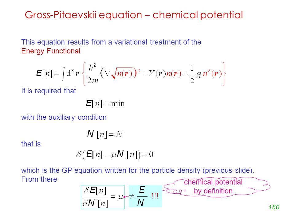 180 Gross-Pitaevskii equation – chemical potential This equation results from a variational treatment of the Energy Functional It is required that with the auxiliary condition that is which is the GP equation written for the particle density (previous slide).