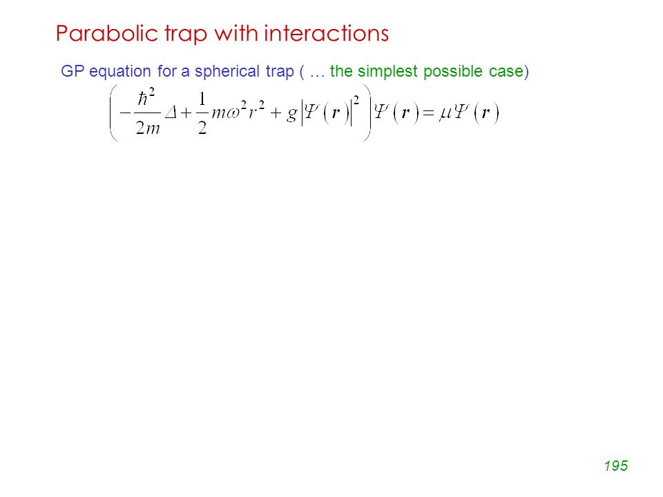 195 Parabolic trap with interactions GP equation for a spherical trap ( … the simplest possible case)
