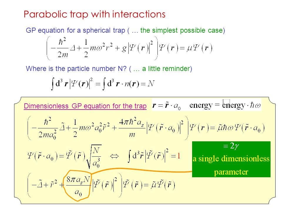 198 Parabolic trap with interactions GP equation for a spherical trap ( … the simplest possible case) Where is the particle number N.
