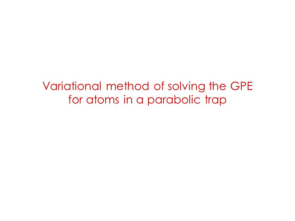 Variational method of solving the GPE for atoms in a parabolic trap