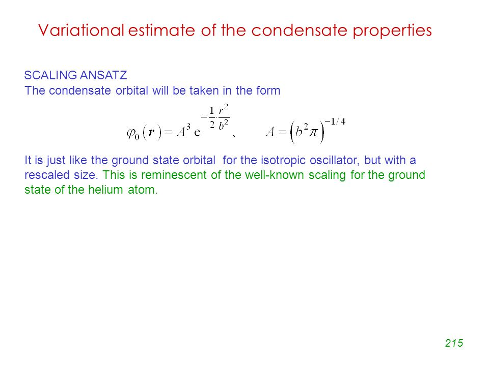215 The condensate orbital will be taken in the form It is just like the ground state orbital for the isotropic oscillator, but with a rescaled size.