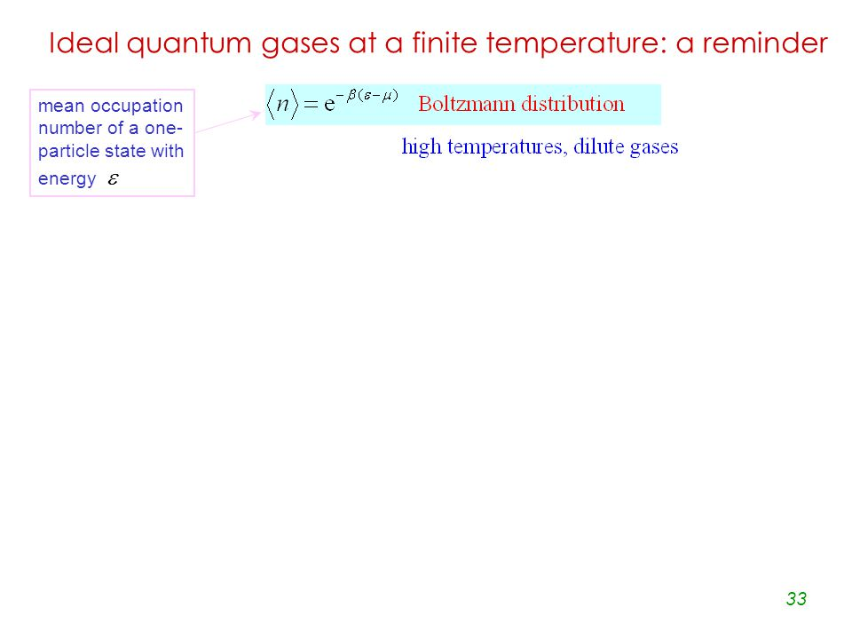 33 Ideal quantum gases at a finite temperature: a reminder mean occupation number of a one- particle state with energy 