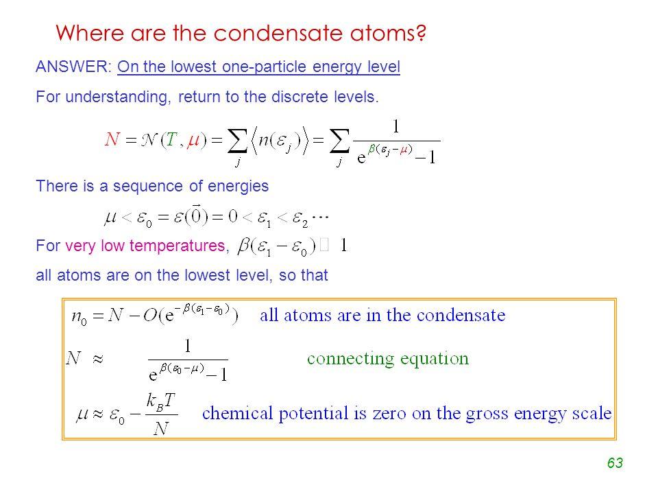 63 Where are the condensate atoms.