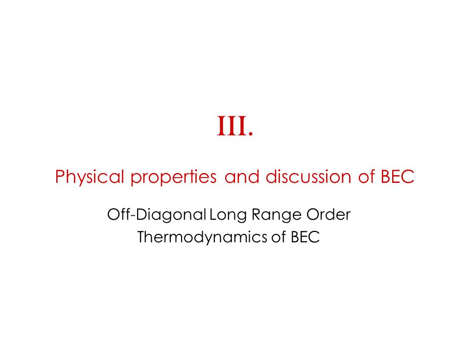 III. Physical properties and discussion of BEC Off-Diagonal Long Range Order Thermodynamics of BEC