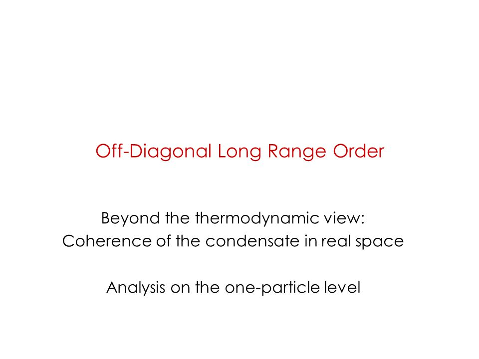 Off-Diagonal Long Range Order Beyond the thermodynamic view: Coherence of the condensate in real space Analysis on the one-particle level