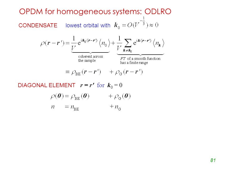 81 OPDM for homogeneous systems: ODLRO CONDENSATE lowest orbital with DIAGONAL ELEMENT r = r for k 0 = 0