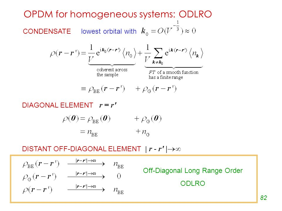 82 OPDM for homogeneous systems: ODLRO CONDENSATE lowest orbital with DIAGONAL ELEMENT r = r DISTANT OFF-DIAGONAL ELEMENT | r - r |  Off-Diagonal Long Range Order ODLRO