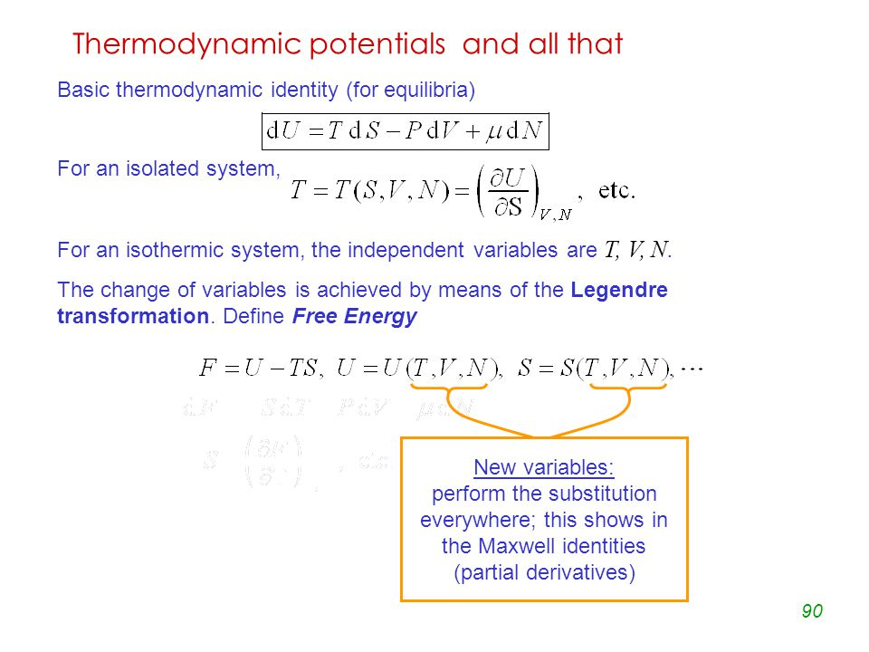 90 Thermodynamic potentials and all that Basic thermodynamic identity (for equilibria) For an isolated system, For an isothermic system, the independent variables are T, V, N.