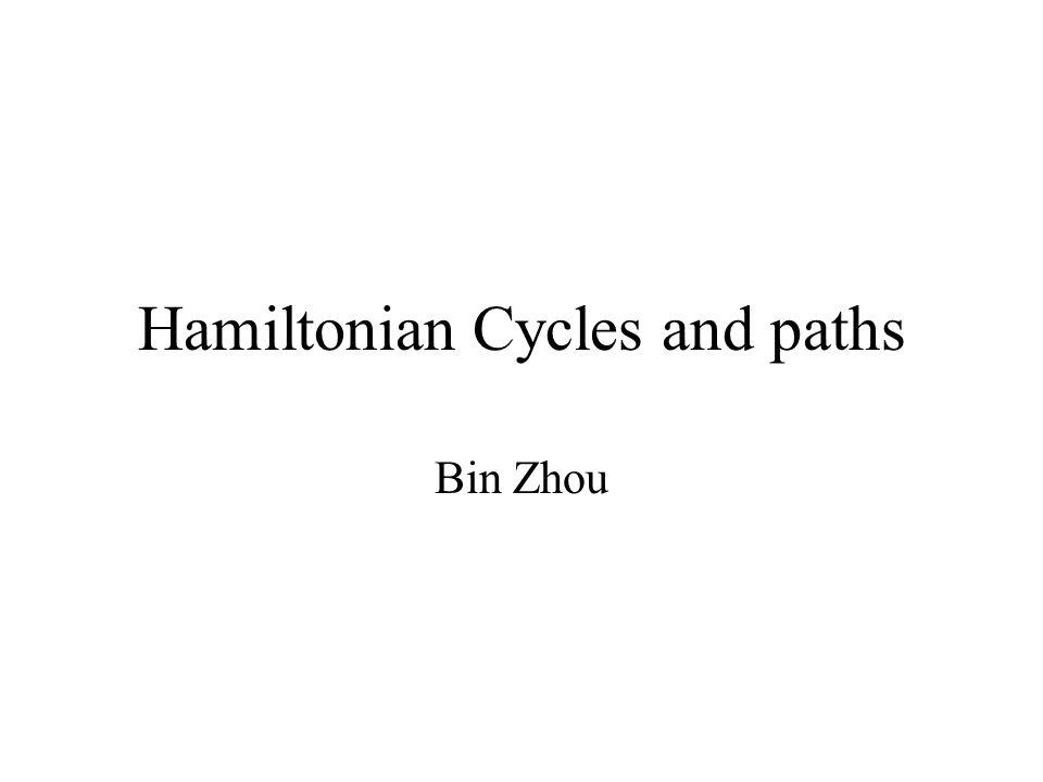 Hamiltonian Cycles and paths Bin Zhou