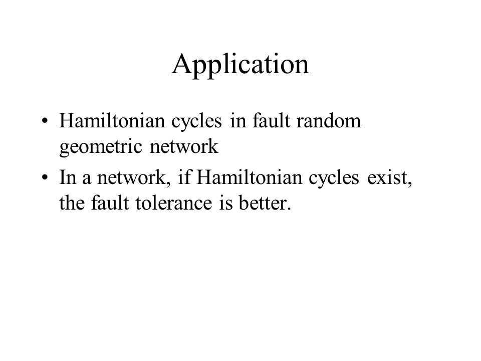 Application Hamiltonian cycles in fault random geometric network In a network, if Hamiltonian cycles exist, the fault tolerance is better.