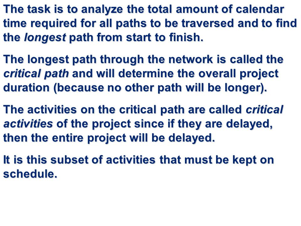The task is to analyze the total amount of calendar time required for all paths to be traversed and to find the longest path from start to finish. The