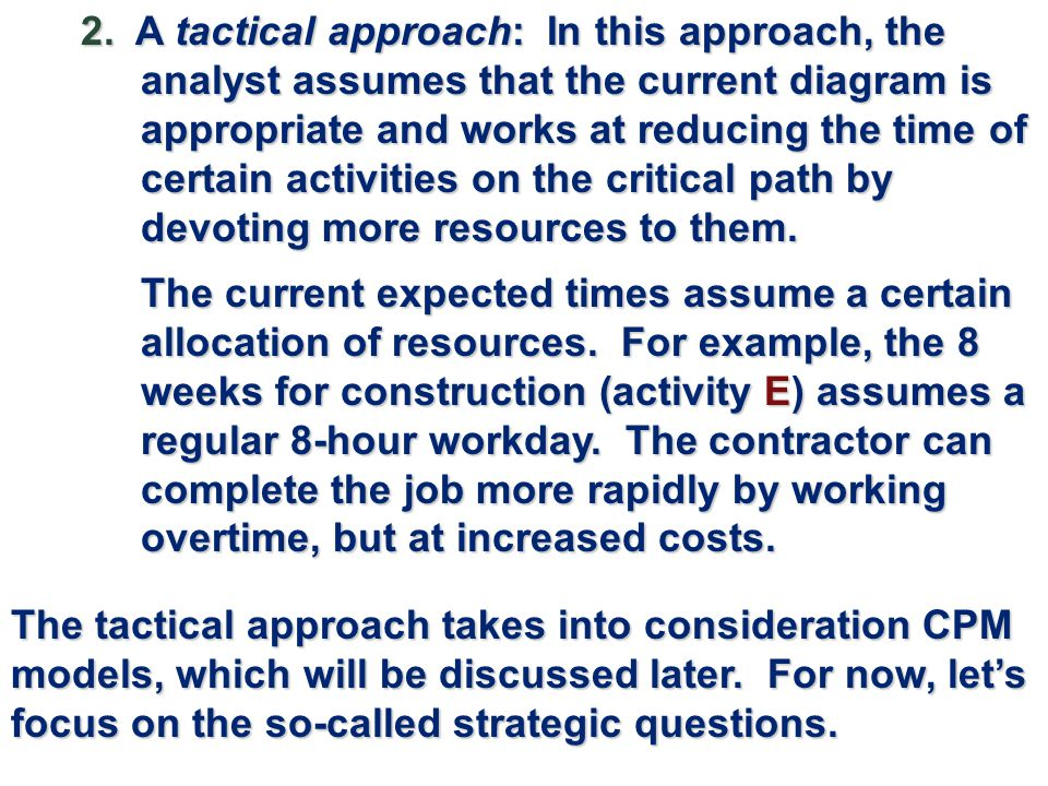 2. A tactical approach: In this approach, the analyst assumes that the current diagram is appropriate and works at reducing the time of certain activi