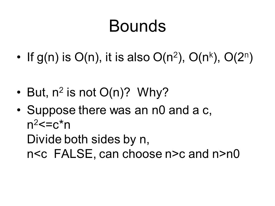 Bounds If g(n) is O(n), it is also O(n 2 ), O(n k ), O(2 n ) But, n 2 is not O(n).