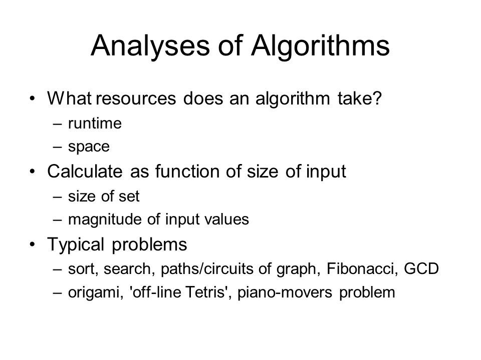 Analyses of Algorithms What resources does an algorithm take.