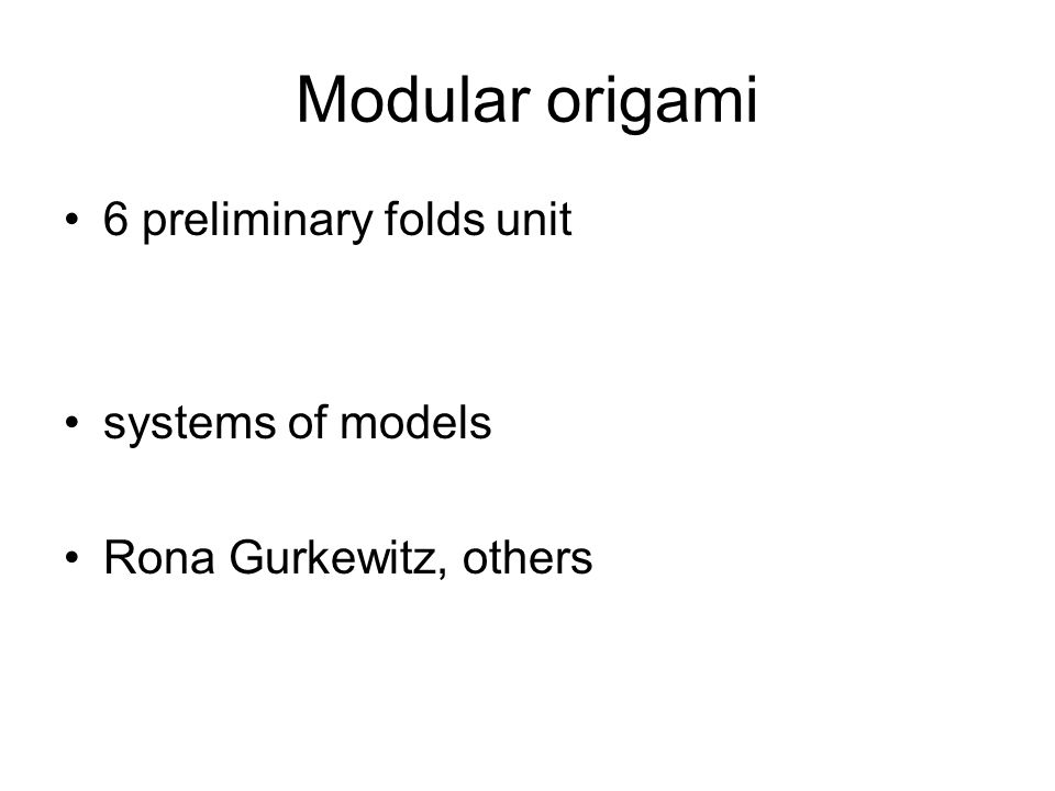 Modular origami 6 preliminary folds unit systems of models Rona Gurkewitz, others