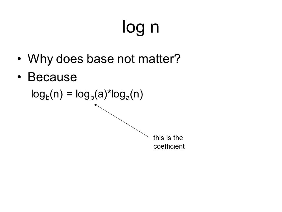 log n Why does base not matter Because log b (n) = log b (a)*log a (n) this is the coefficient