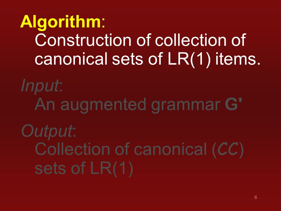 7 Algorithm: Construction of collection of canonical sets of LR(1) items.