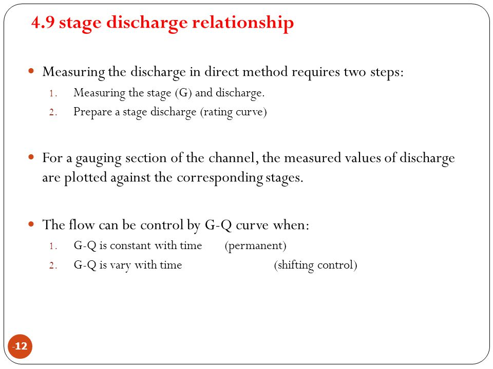 4.9 stage discharge relationship - 12 Measuring the discharge in direct method requires two steps: 1. Measuring the stage (G) and discharge. 2. Prepar