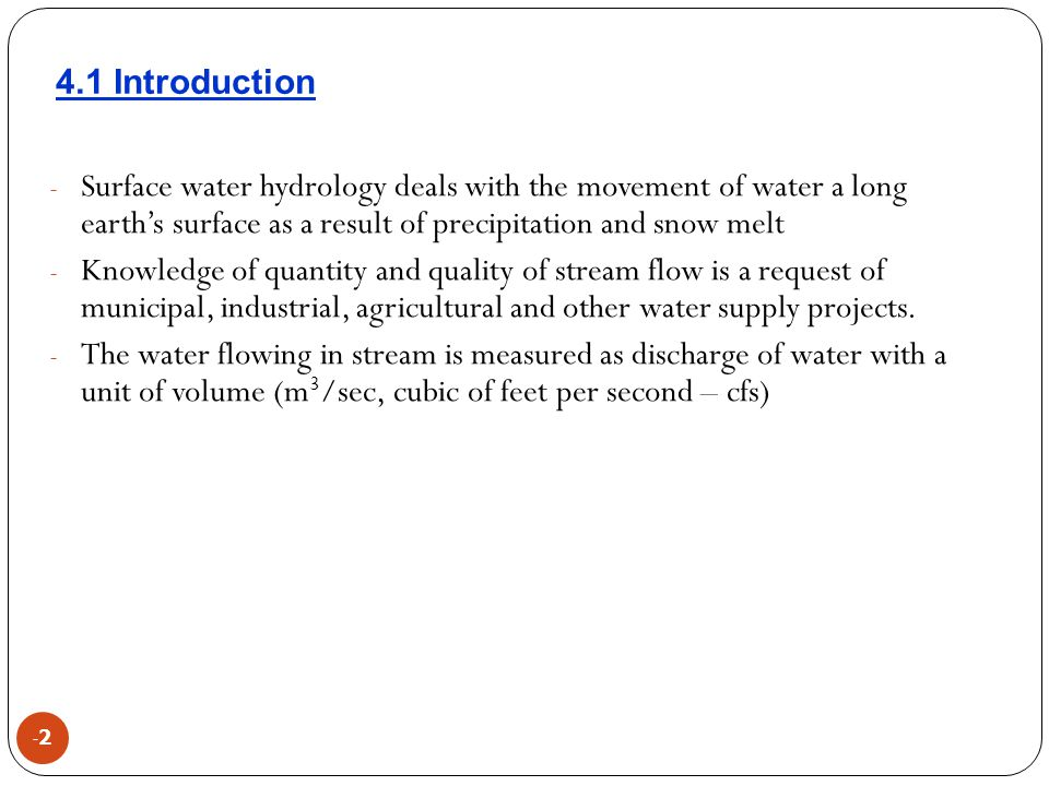 -2-2 - Surface water hydrology deals with the movement of water a long earth's surface as a result of precipitation and snow melt - Knowledge of quant
