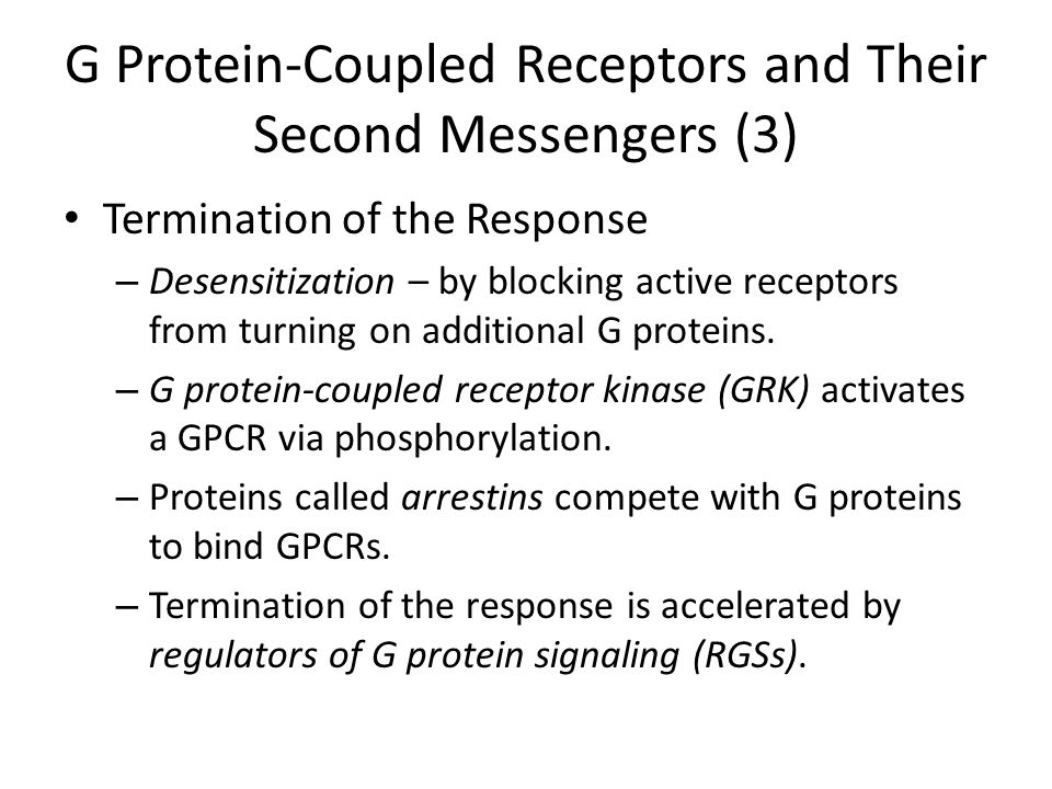 G Protein-Coupled Receptors and Their Second Messengers (3) Termination of the Response – Desensitization – by blocking active receptors from turning on additional G proteins.