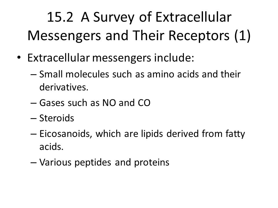 15.2 A Survey of Extracellular Messengers and Their Receptors (1) Extracellular messengers include: – Small molecules such as amino acids and their derivatives.