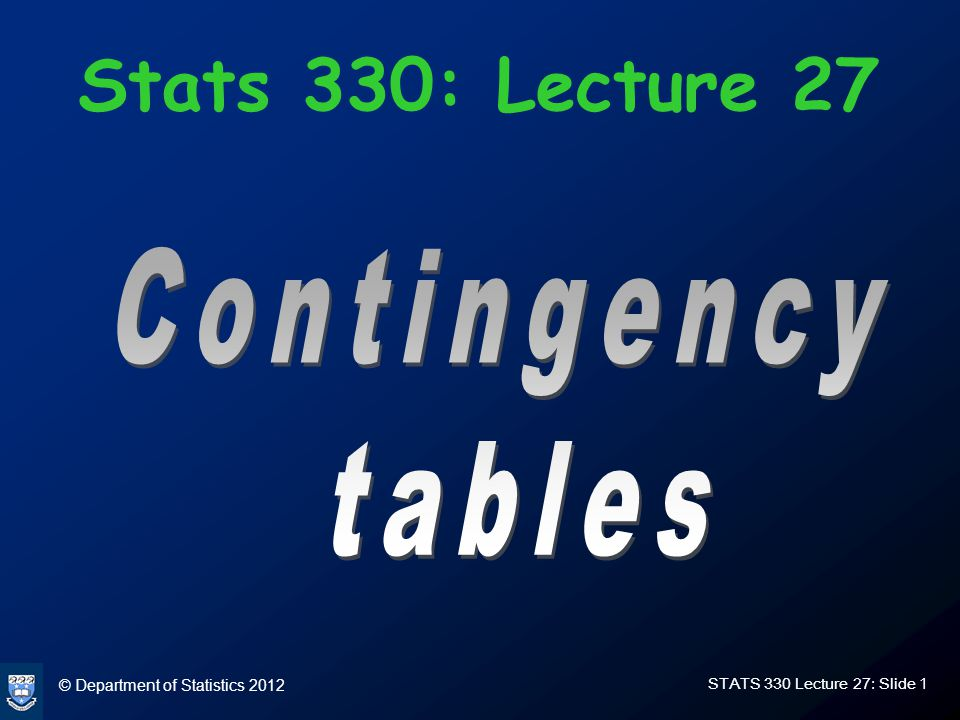© Department of Statistics 2012 STATS 330 Lecture 27: Slide 2 Plan of the day In today's lecture we apply Poisson regression to the analysis of one and two- dimensional contingency tables.