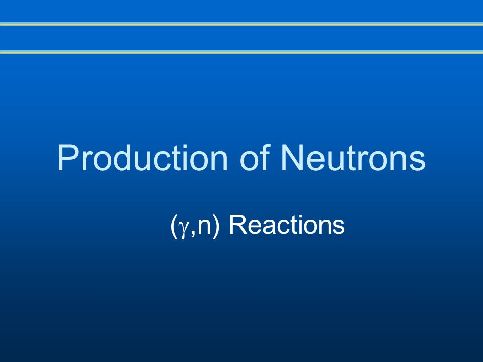 Production of Neutrons ( ,n) Reactions