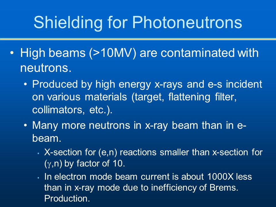 Shielding for Photoneutrons High beams (>10MV) are contaminated with neutrons.