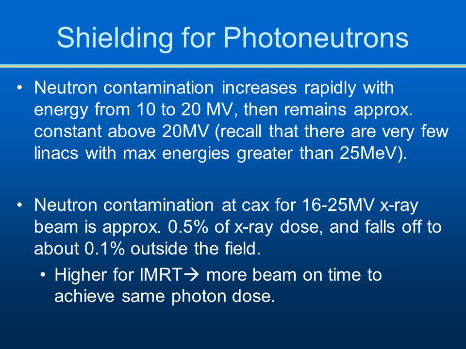 Shielding for Photoneutrons Neutron contamination increases rapidly with energy from 10 to 20 MV, then remains approx.