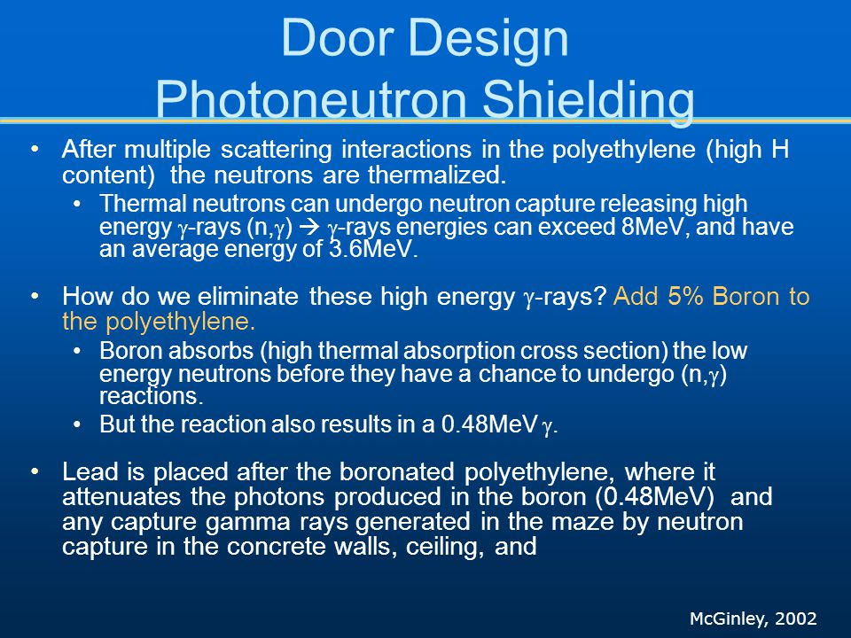 Door Design Photoneutron Shielding After multiple scattering interactions in the polyethylene (high H content) the neutrons are thermalized.