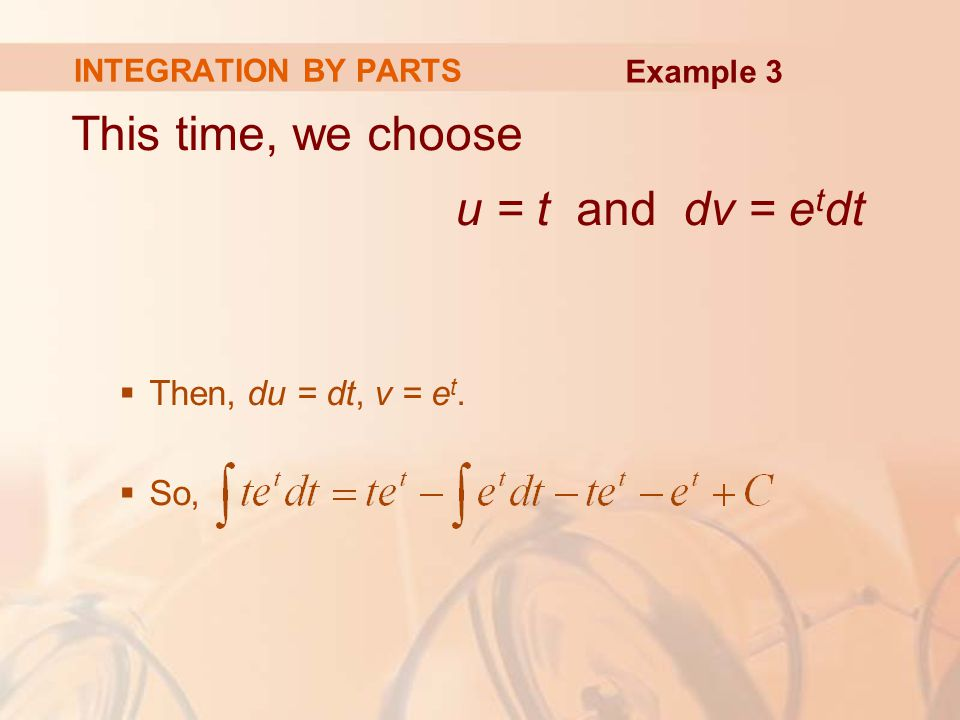 Putting this in Equation 3, we get where C 1 = – 2C INTEGRATION BY PARTS Example 3