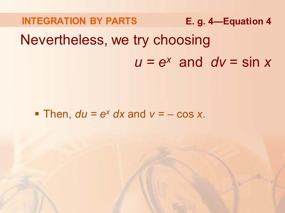 INTEGRATION BY PARTS So, integration by parts gives: Example 4
